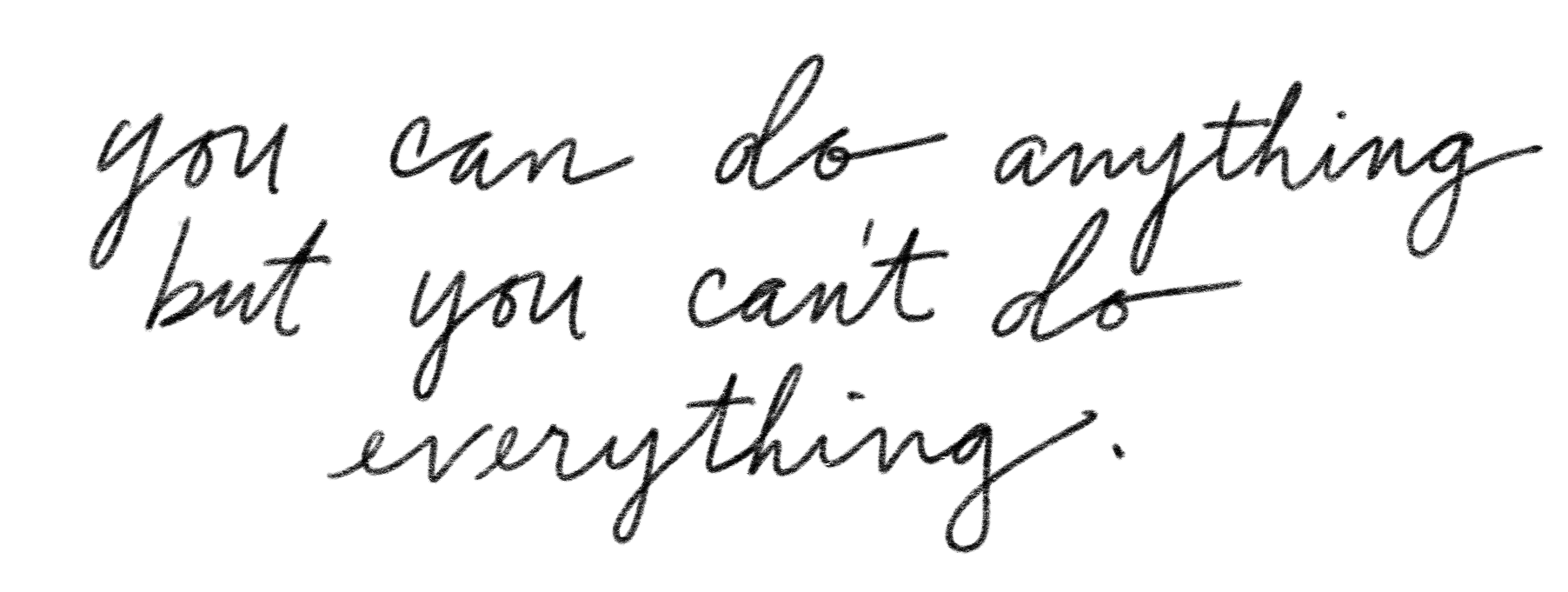 you-can-do-anything-put-you-cant-do-everything.jpg
