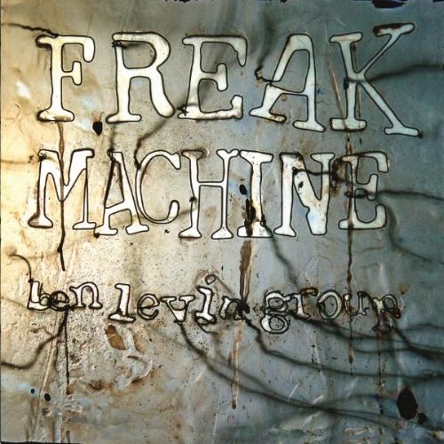 Ben Levin Group - Freak Machine