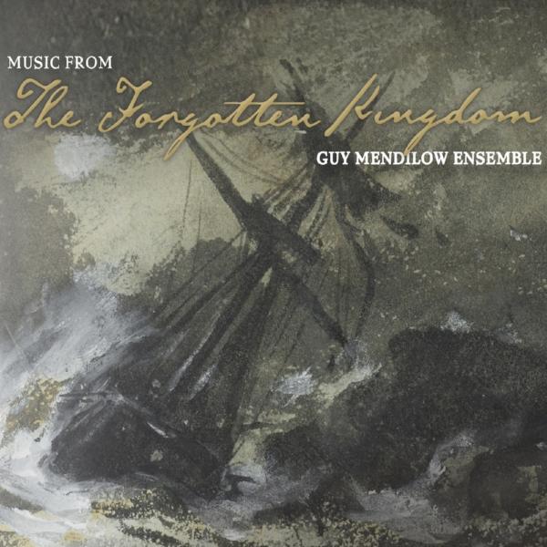 Guy Mendilow Ensemble - The Forgotten Kingdom
