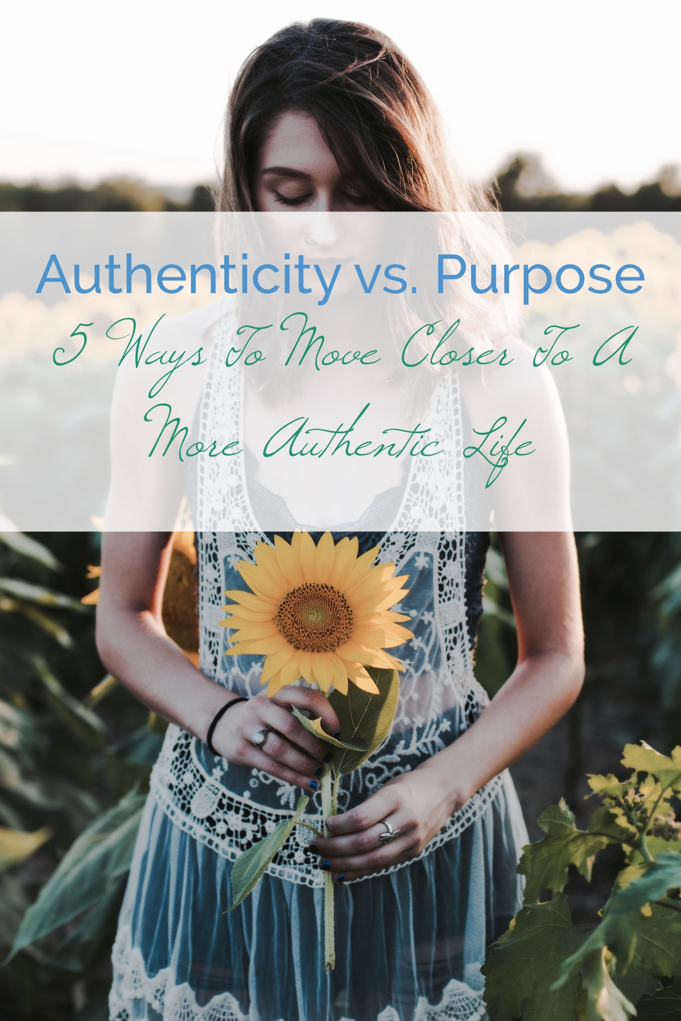 Authenticity vs. Purpose- 5 Ways to move closer to a more authentic life.