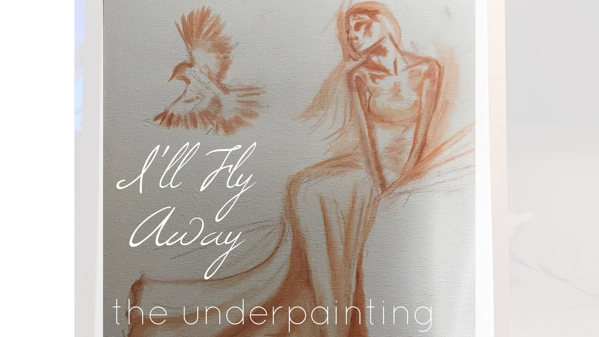 I'll Fly Away- the underpainting, by Shelby Hohsfield at shelbyathome.com
