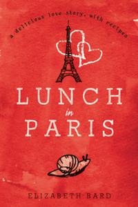 LUNCH IN PARIS   BY ELIZABETH BARD, 2010, PUBLISHED BY HARPER COLLINS PUBLISHERS, AUSTRALIA.