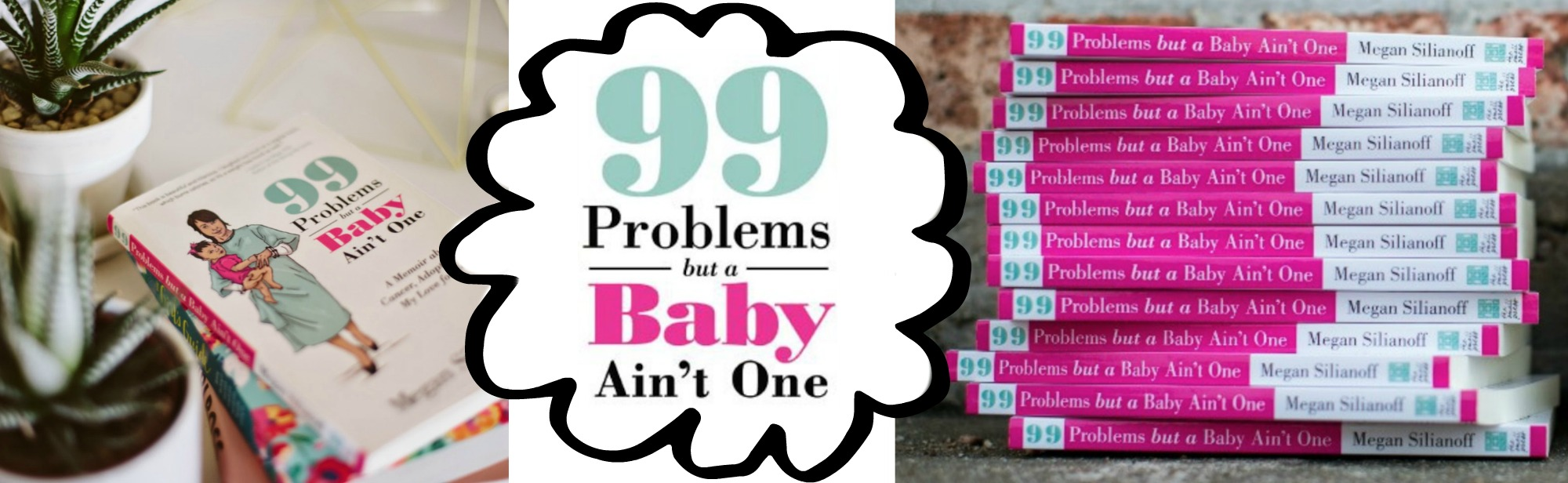 99 problems but a baby ain't one.jpg