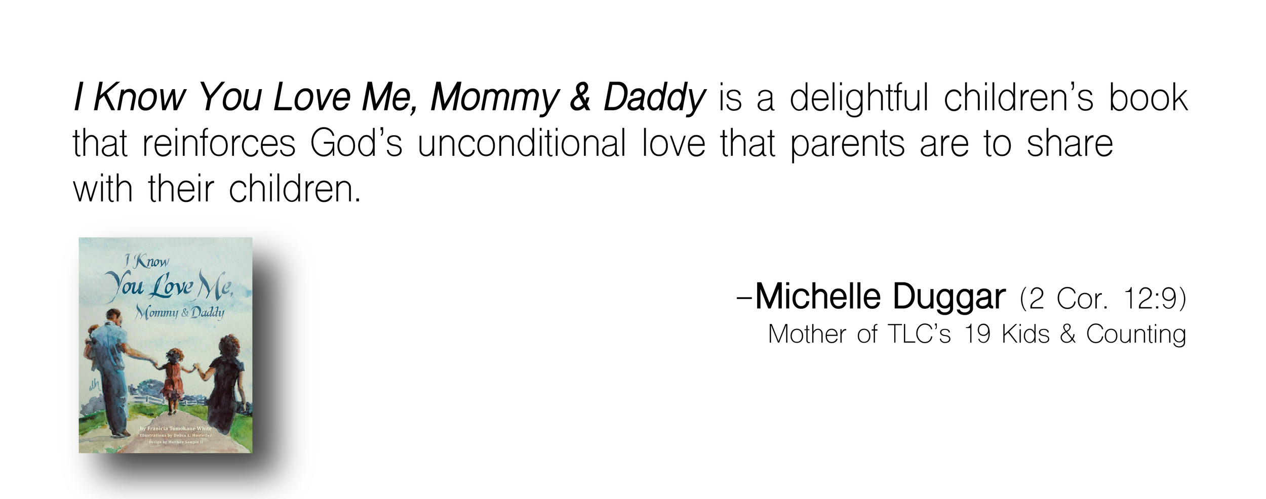 Michelle Duggar Christian children's book endorsement for I Know You Love Me Mommy and Daddy by Franicia Tomokane White of Wholesome Press publishing