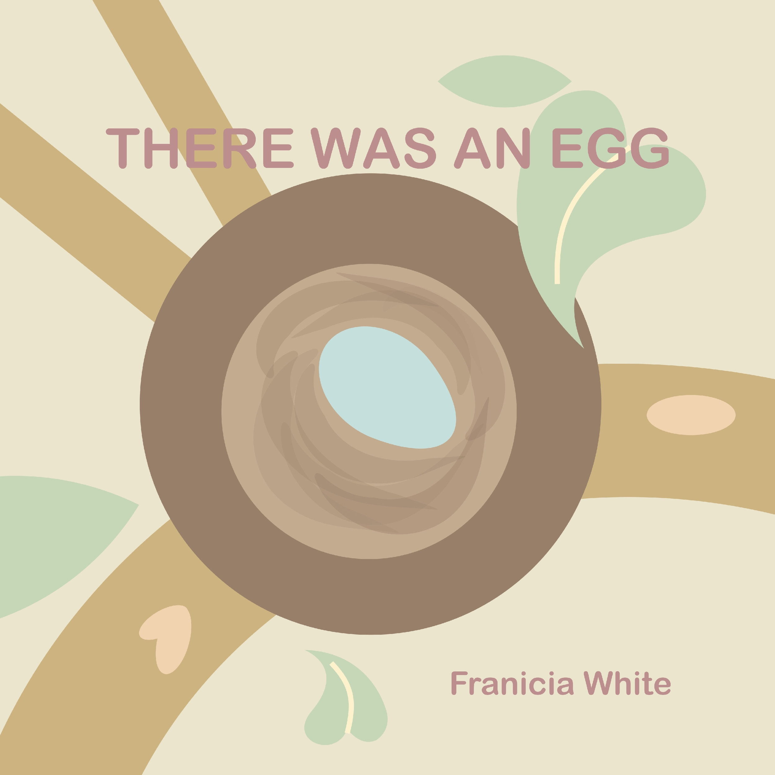 There Was an Egg by Franicia White
