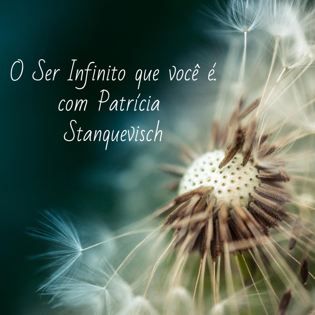 O Ser Infinito que você é, com Patrícia Stanquevisch.jpg