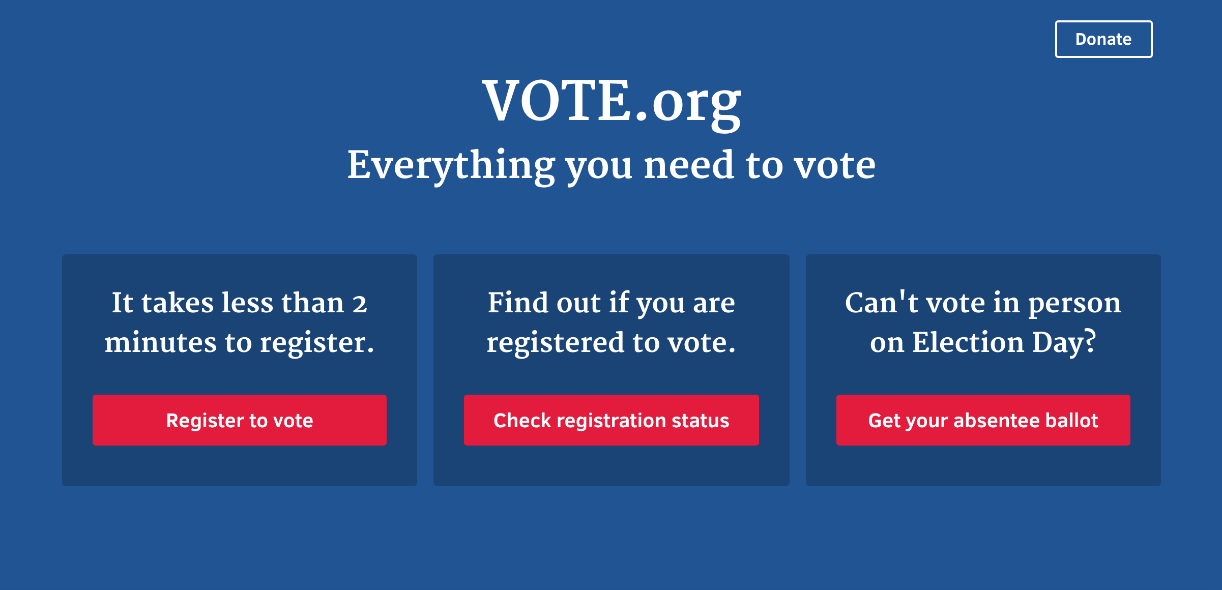 Vote.org's homepage is clear, clean, and simple to navigate, making it the ideal tool to help register Millennial or first-time voters.