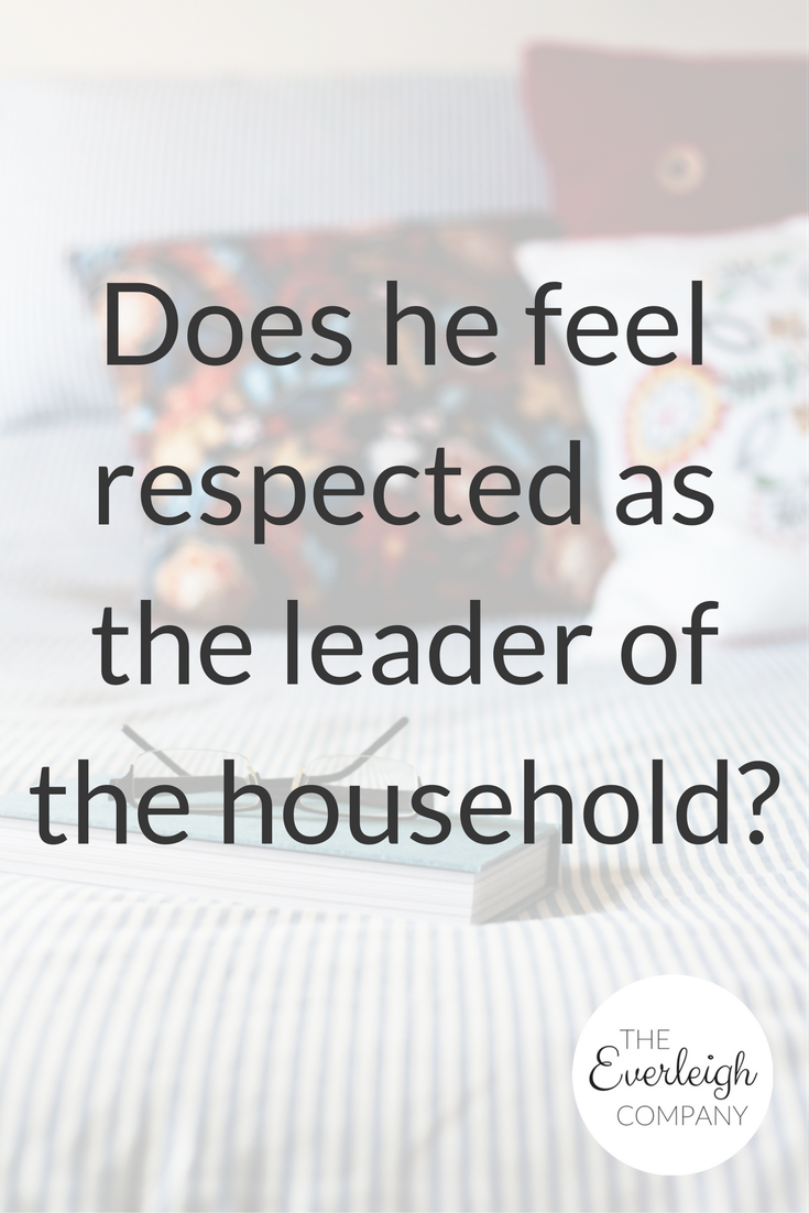 Does he feel respected as the leader of the household | Everleigh Company