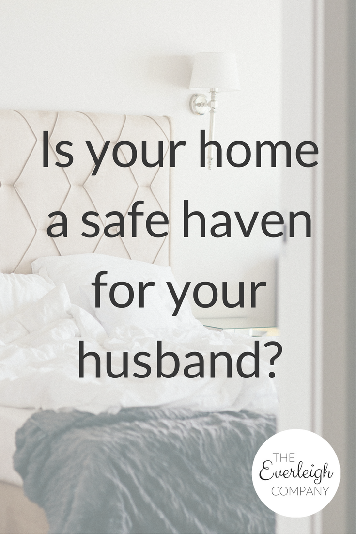 Is Your Home a Safe Haven For Your Husband? Everleigh Company