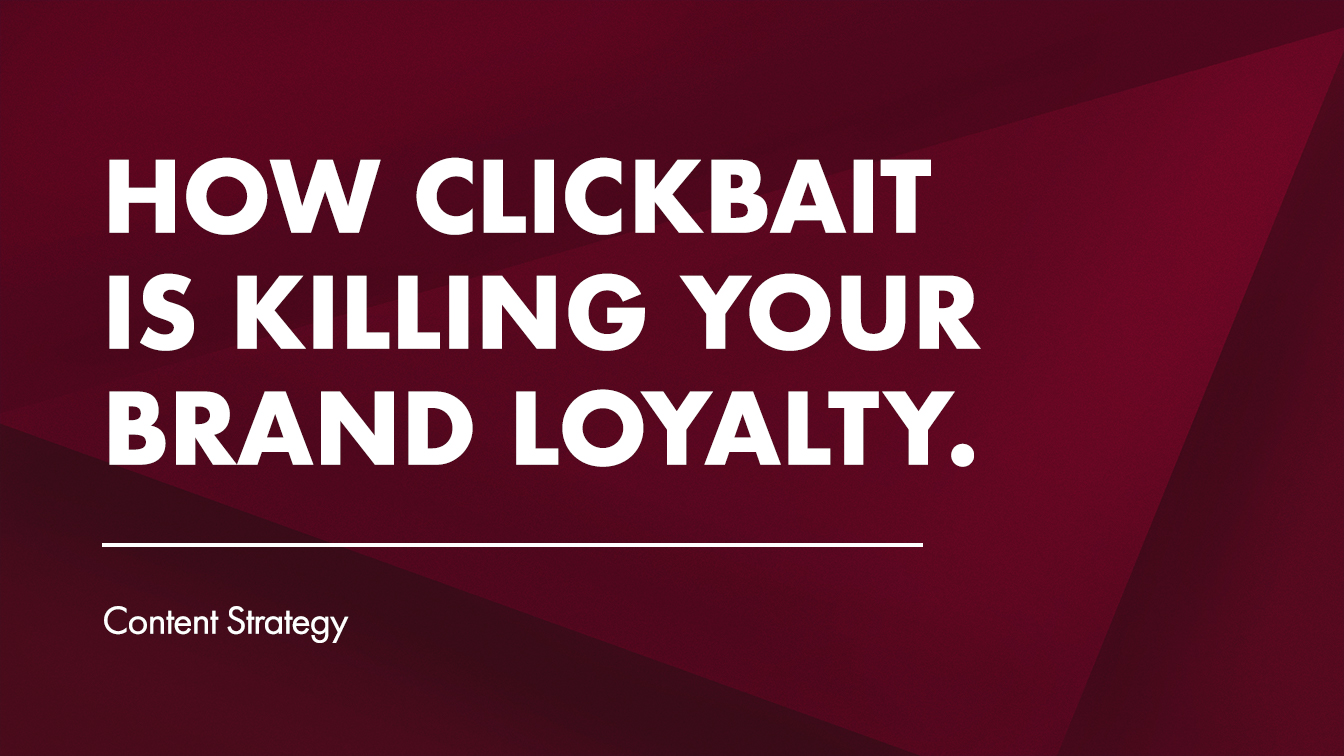 What is clickbait and how to increase brand and customer loyalty