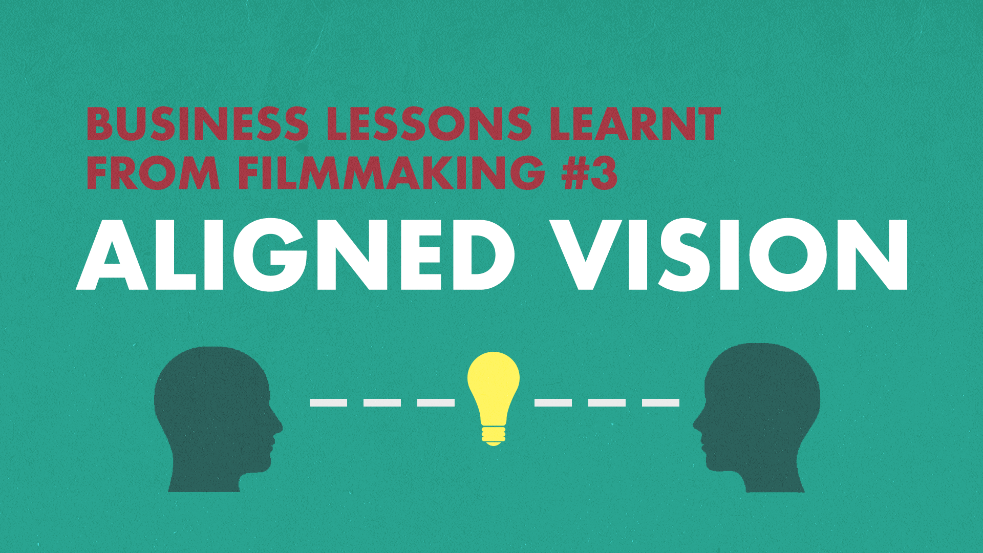 Business Lessons Learnt From Filmmaking: Aligned Vision