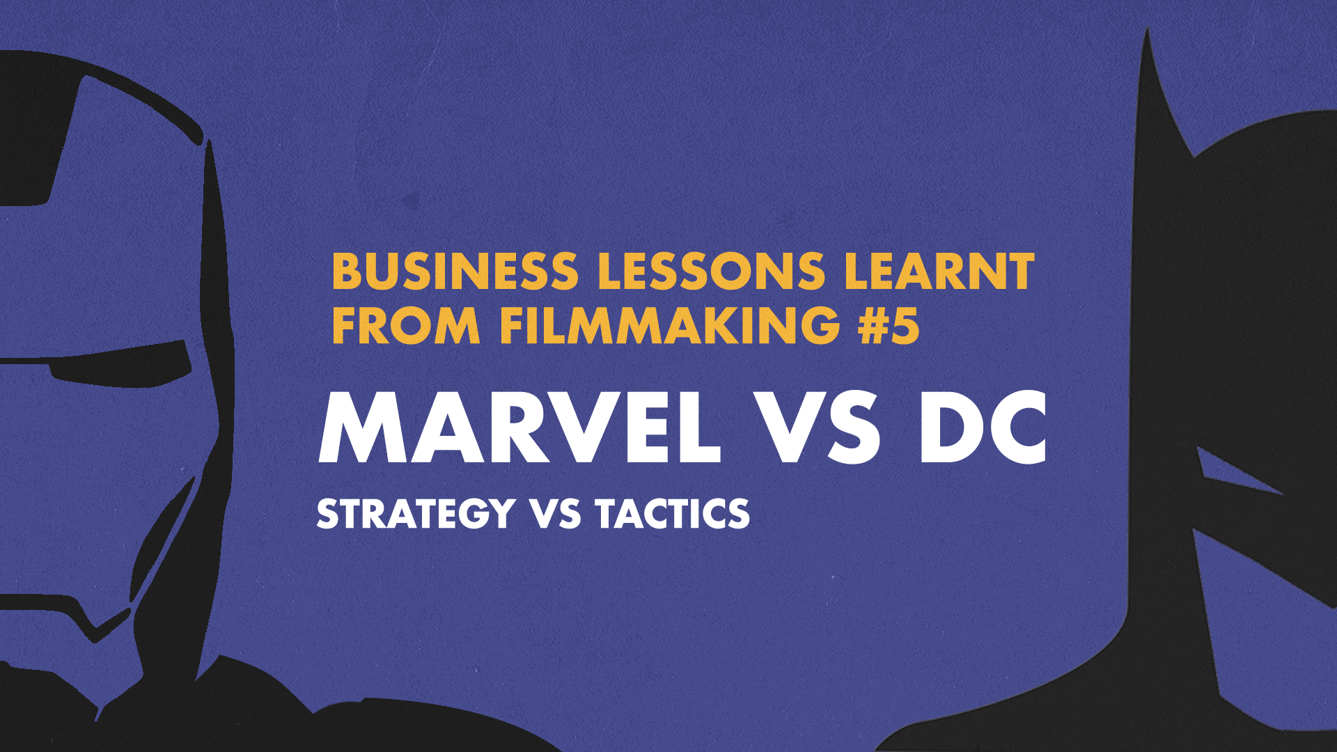 Business Lessons Learnt From Filmmaking: Strategy vs Tactics