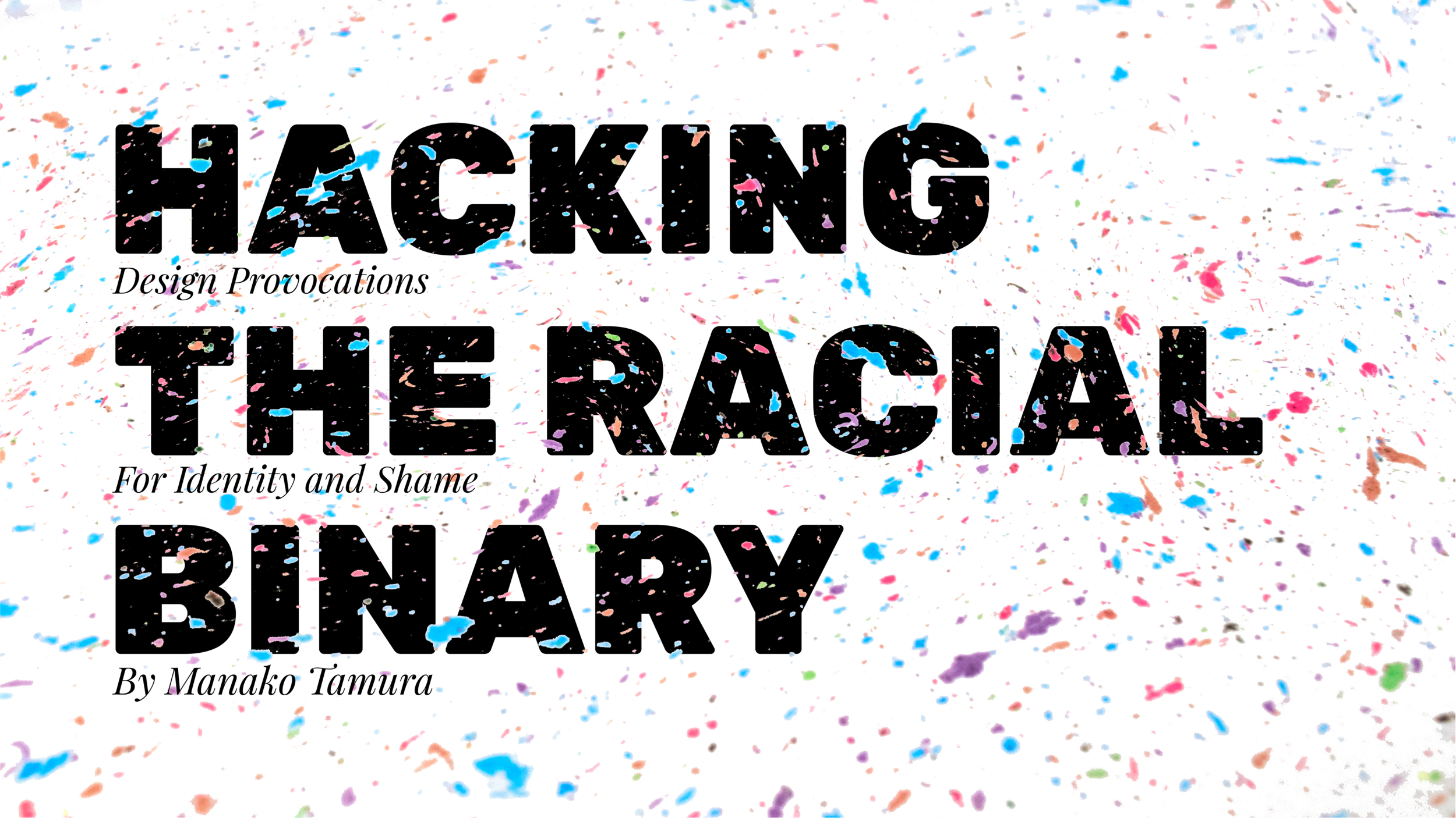 MFA Thesis - Hacking the Racial Binary: Design Provocations for Identity and Shame