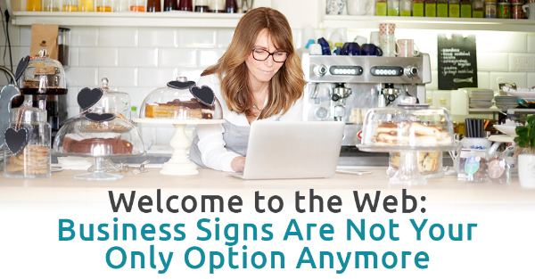 Welcome to the Web: Business Signs Are Not Your Only Option Anymore