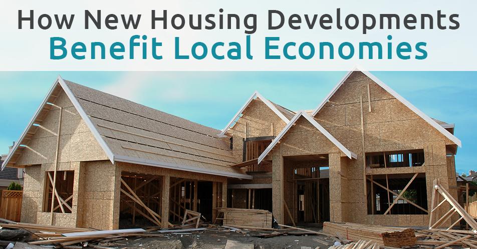 How New Housing Developments Benefit Local Economies