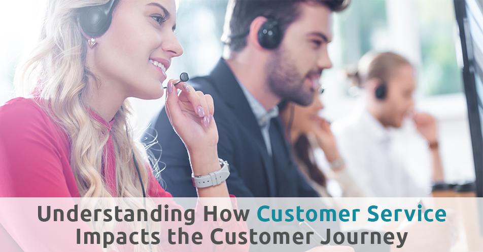 Understanding How Customer Service Impacts the Customer Journey