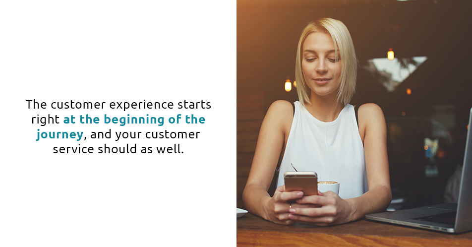 The customer experience starts right at the beginning of the journey, and your customer service should as well.
