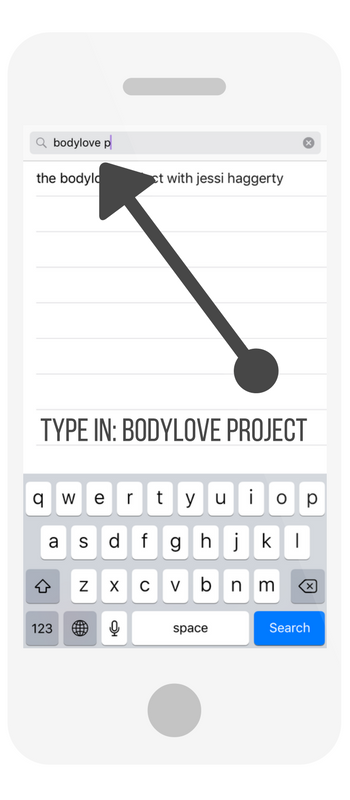 Step 3:Search for The BodyLove Project with Jessi Haggerty, RDN CPT. Remember, BodyLove is  one word!