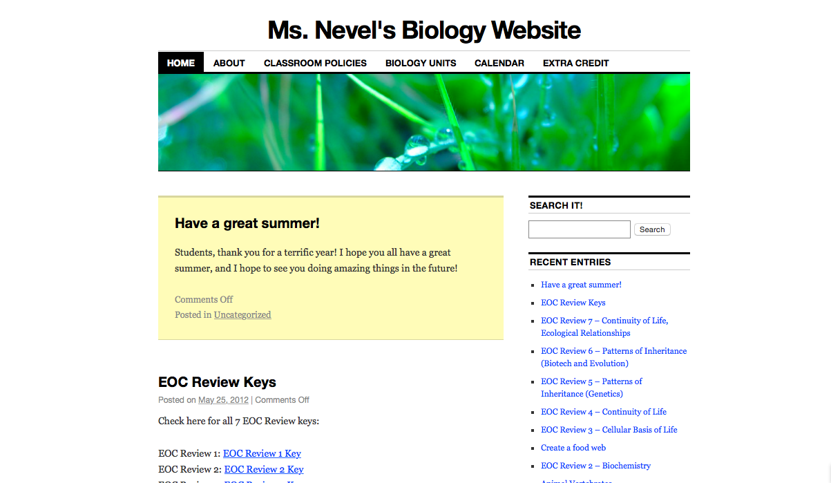 Check out Ms. Nevel's Biology Class website for ideas on organizing info and presenting classroom routines online!
