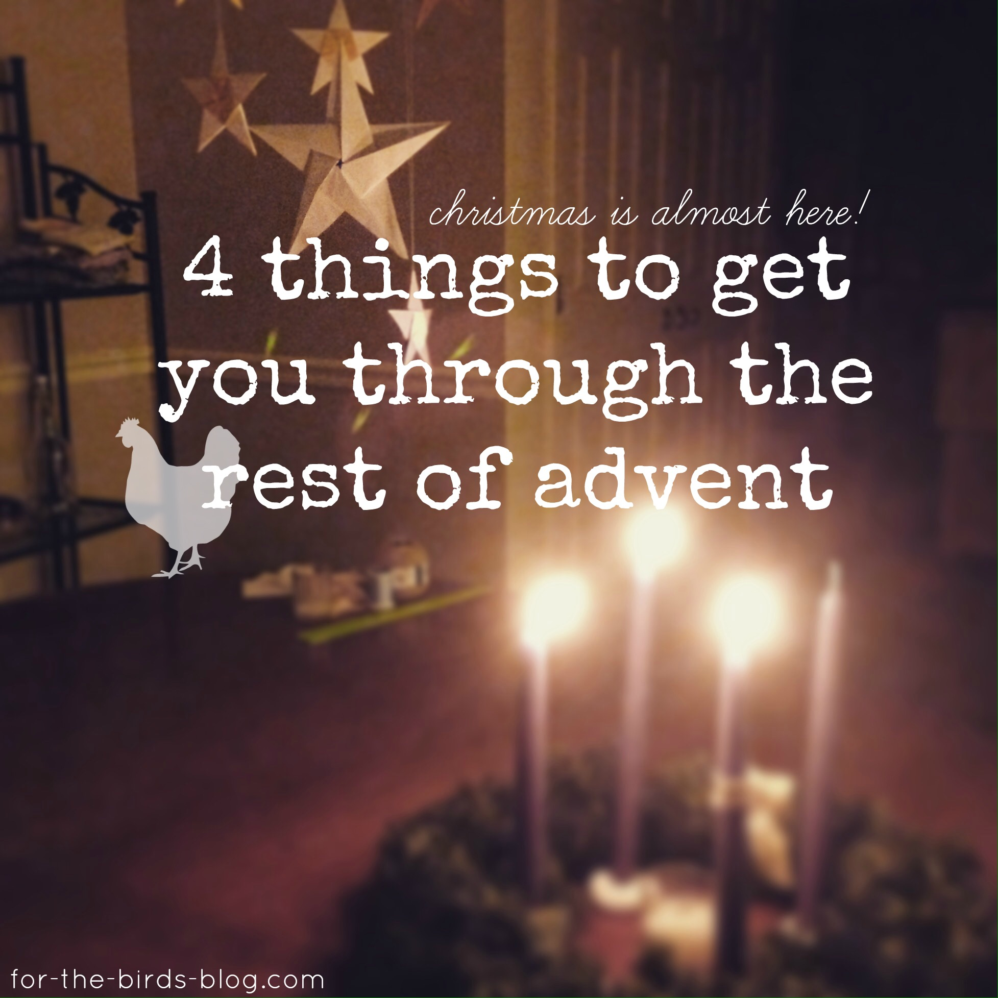 4 things to get you through the rest of advent