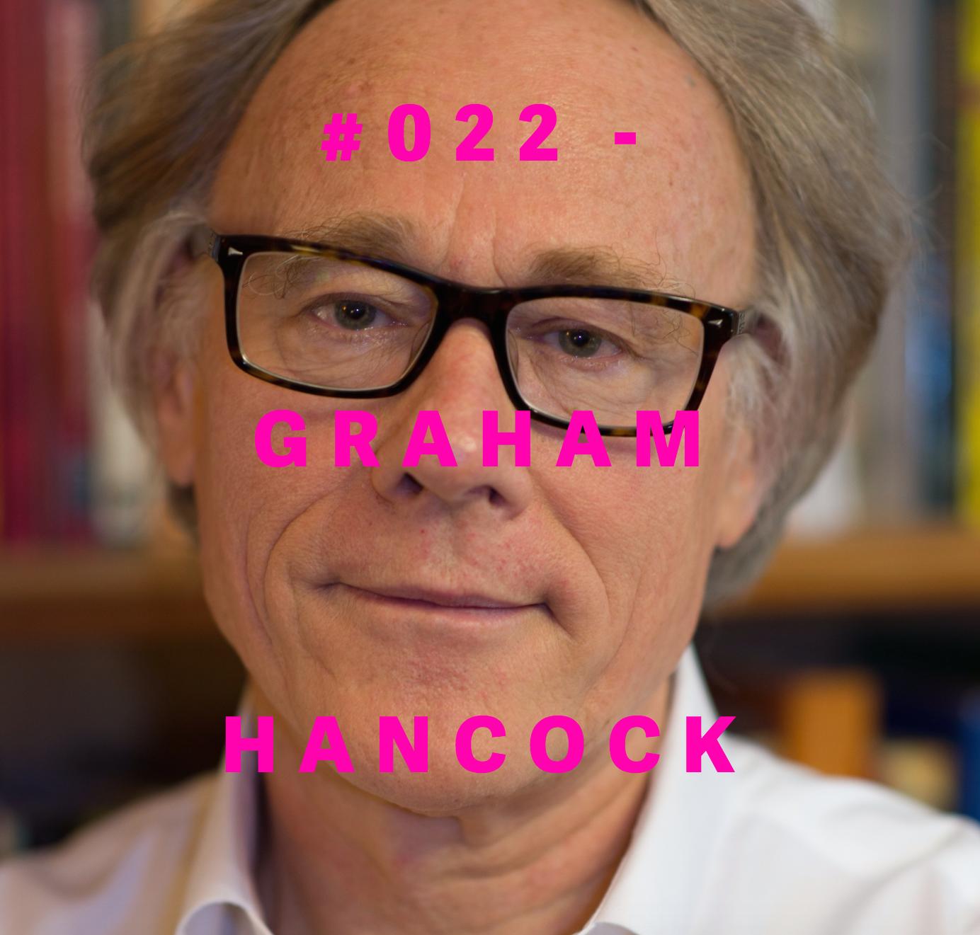 GRAHAM HANCOCK  #022-MAGICIANS OF THE GODS