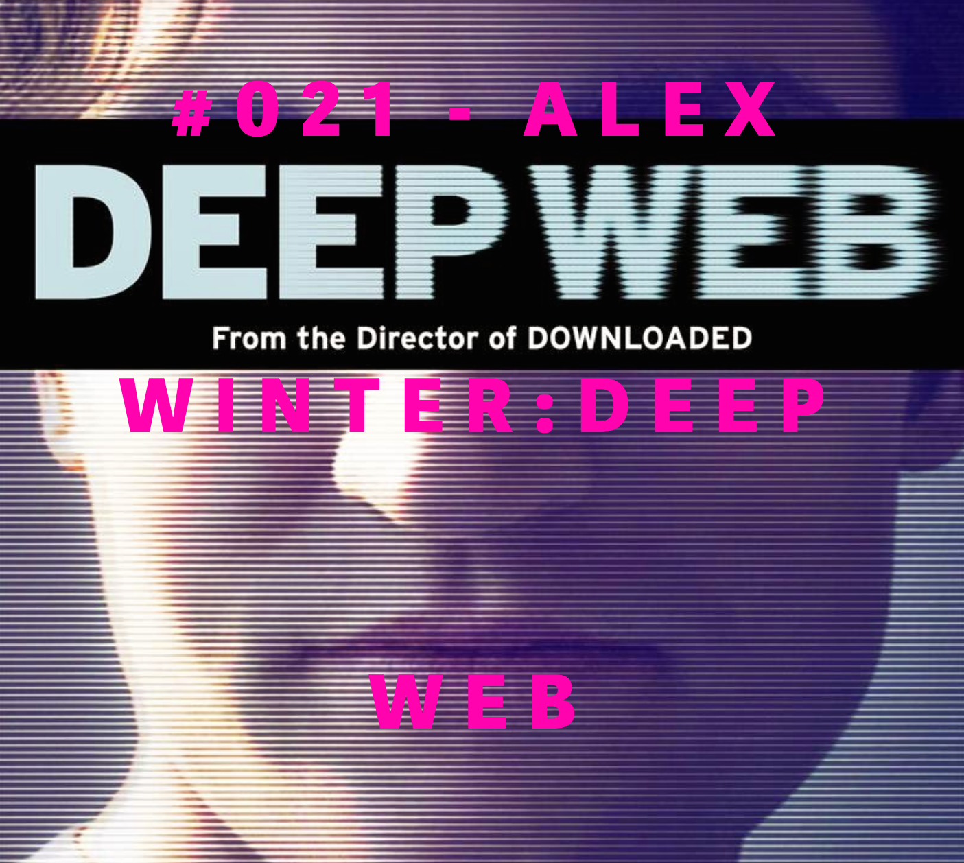 ALEX WINTER  #021-DEEP WEB SILK ROAD