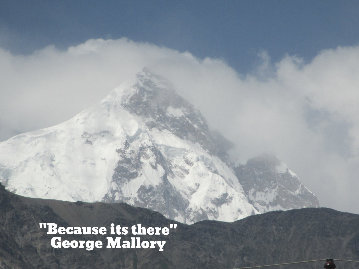 """""""Because its there""""  George Mallory"""