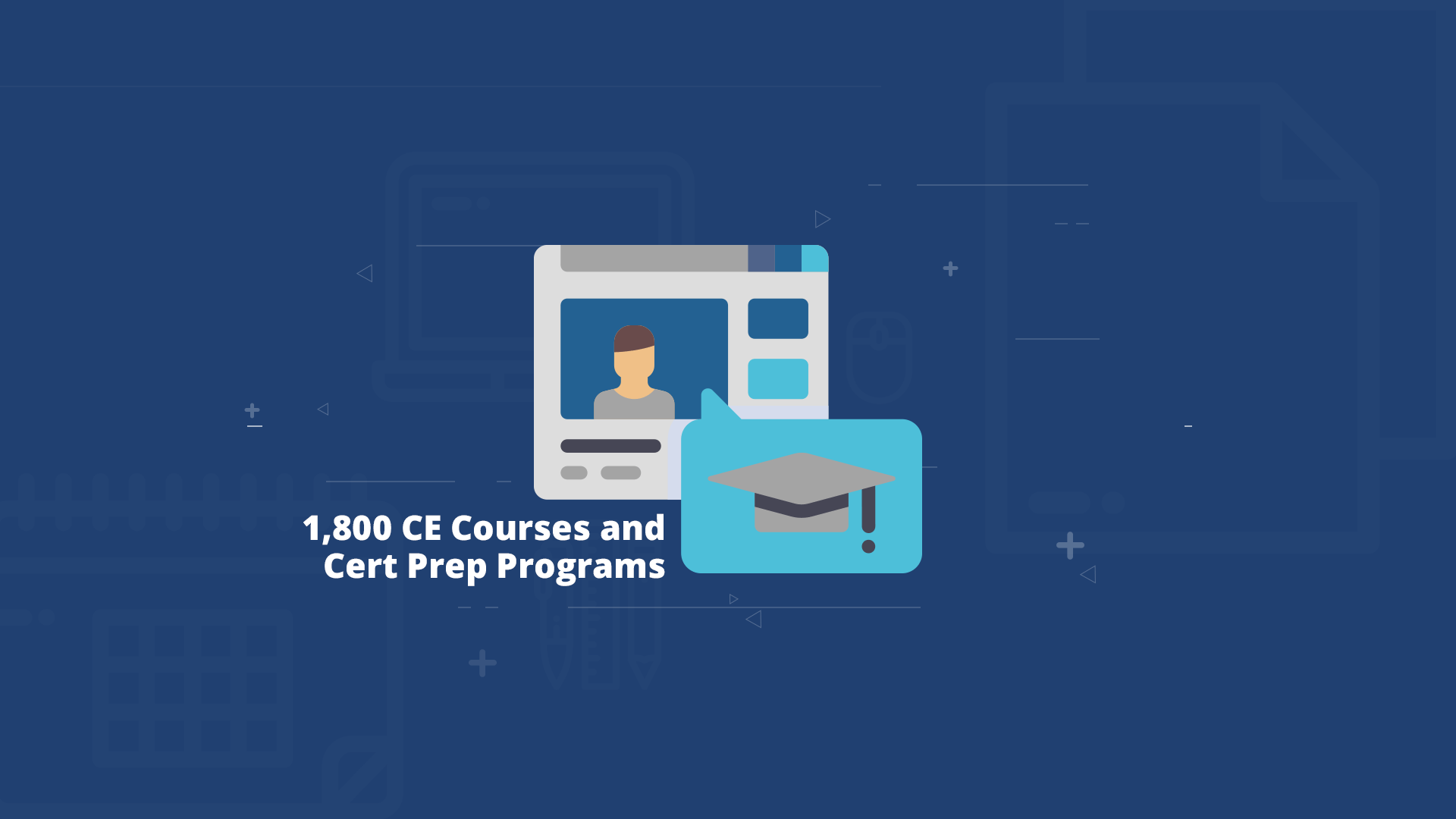 01513335_promote_lifelong_learning_styleframes_v2sf_04---_Unlimited-access-to-more-than-1,800-CE-courses-and-Cert-Prep-p.png