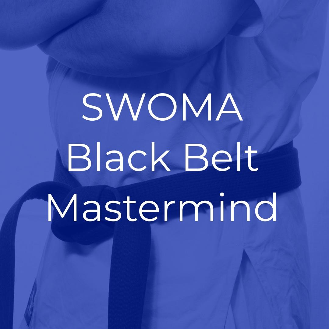 SWOMA Black Belt Mastermind