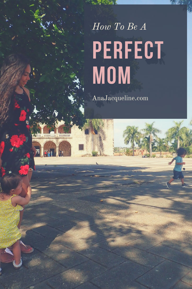 How To Be Perfect Mom | Perfect Mom | Perfect Mother | New Mom Tips | Motherhood Tips | #Howtobeperfectmom | #howtobeperfectmother | #perfectmom | #perfectmother | #motherhoodtips | #newmomtips | anajacqueline.com