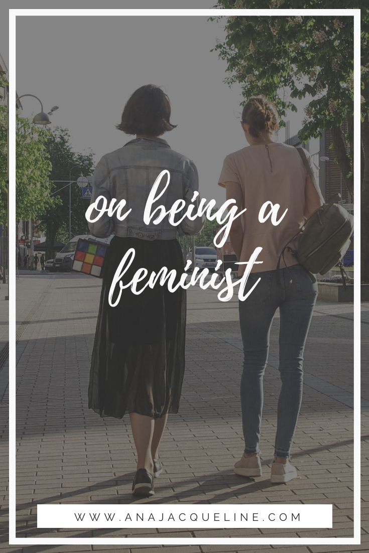 On being a feminist | Feminist | Girl Power | Women Power | Strong Women | www.anajacqueline.com
