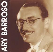 "Composer Ary Barroso wrote many of Brazil's most popular songs of the 1930s and 1940s in the s amba-exaltaçãos  style. His most notable song is ""Aquarela Do Brasil"" known to English speakers as ""Brazil."""