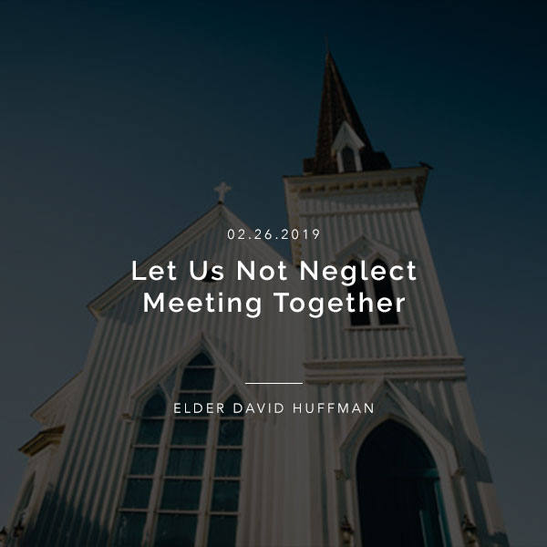 Let Us Not Neglect Meeting Together