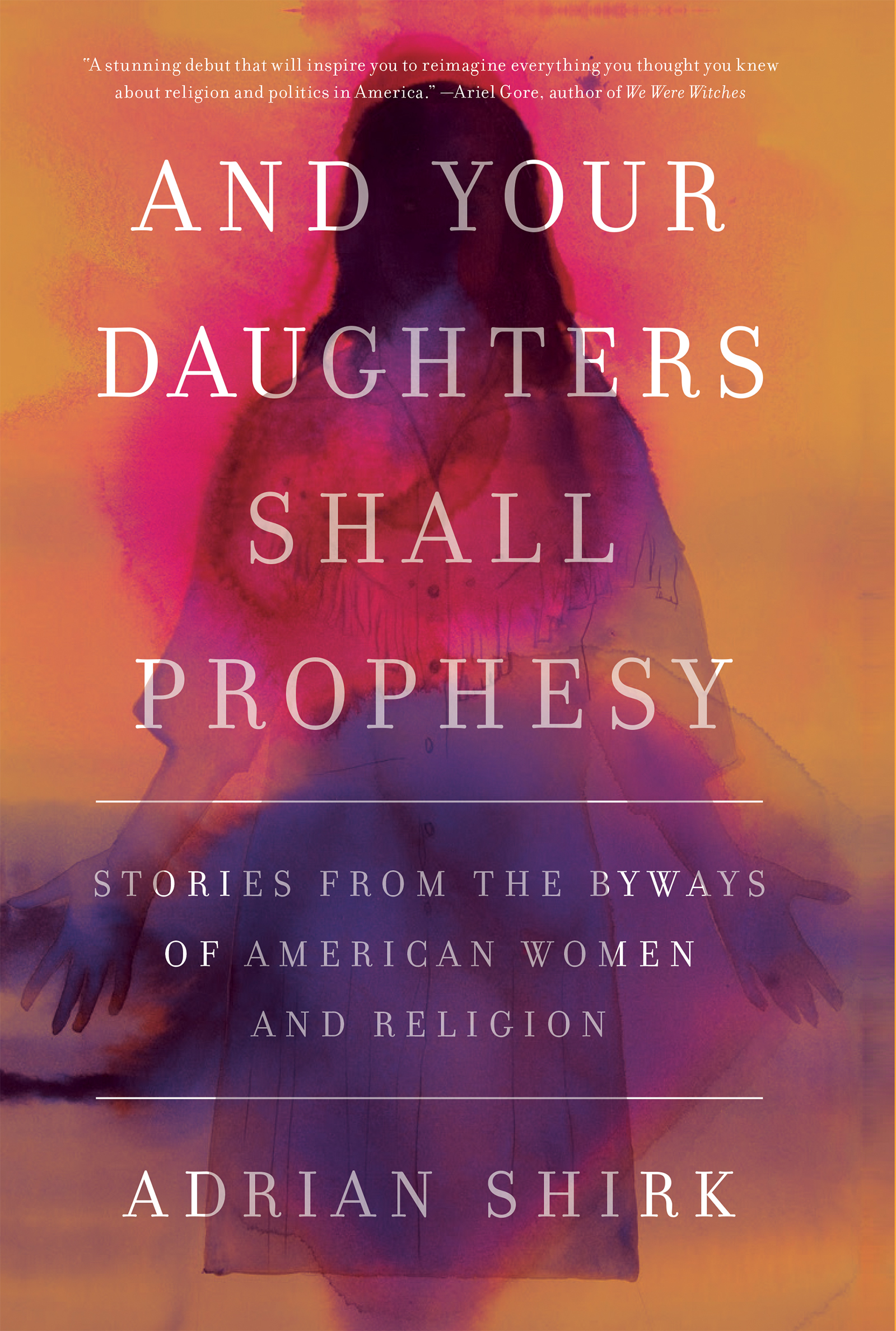 AND YOUR DAUGHTERS SHALL PROPHESY  BY ADRIAN SHIRK  COUNTERPOINT | 2017