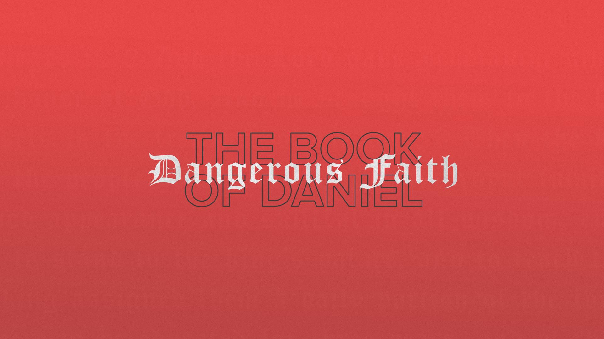 The Book of Daniel: Dangerous Faith