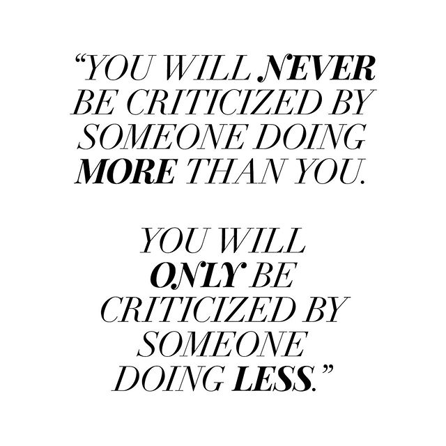 "An important message to remember. 💕 Don't let the noise get to you friends. ""You will never be criticized by someone doing more than you. You will only by criticized by someone doing less."""