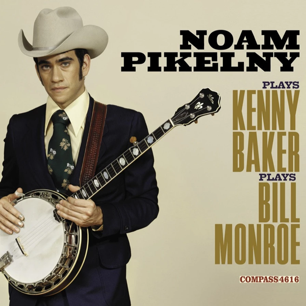 Noam Pikelny - Plays Kenny Baker Plays Bill Monroe Grammy Nominated, IBMA Album of the Year