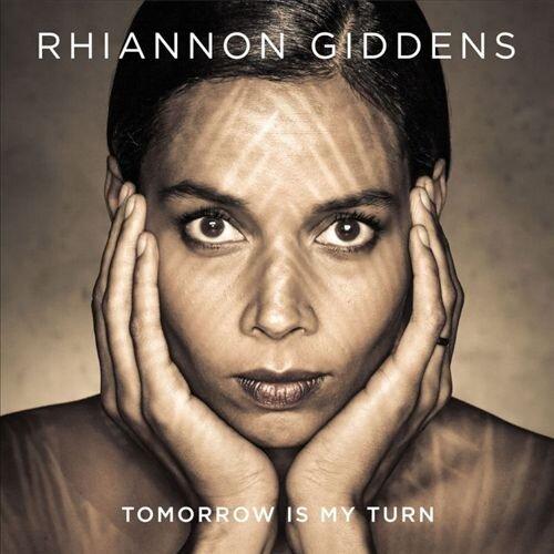 Rhiannon Giddens - Tomorrow Is My Turn Arranger, Performer