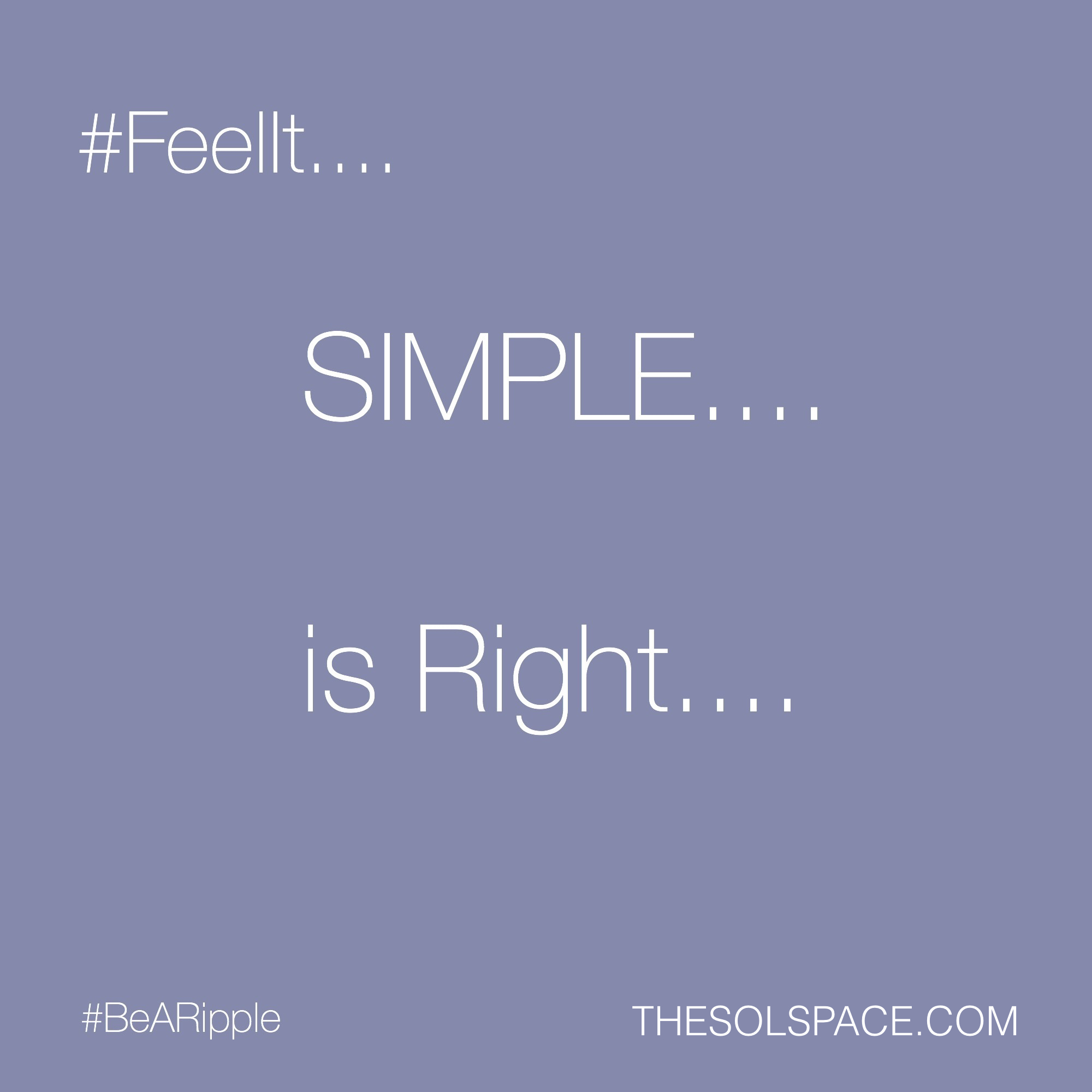 #BeARipple..Simple is Right @theSOLspace