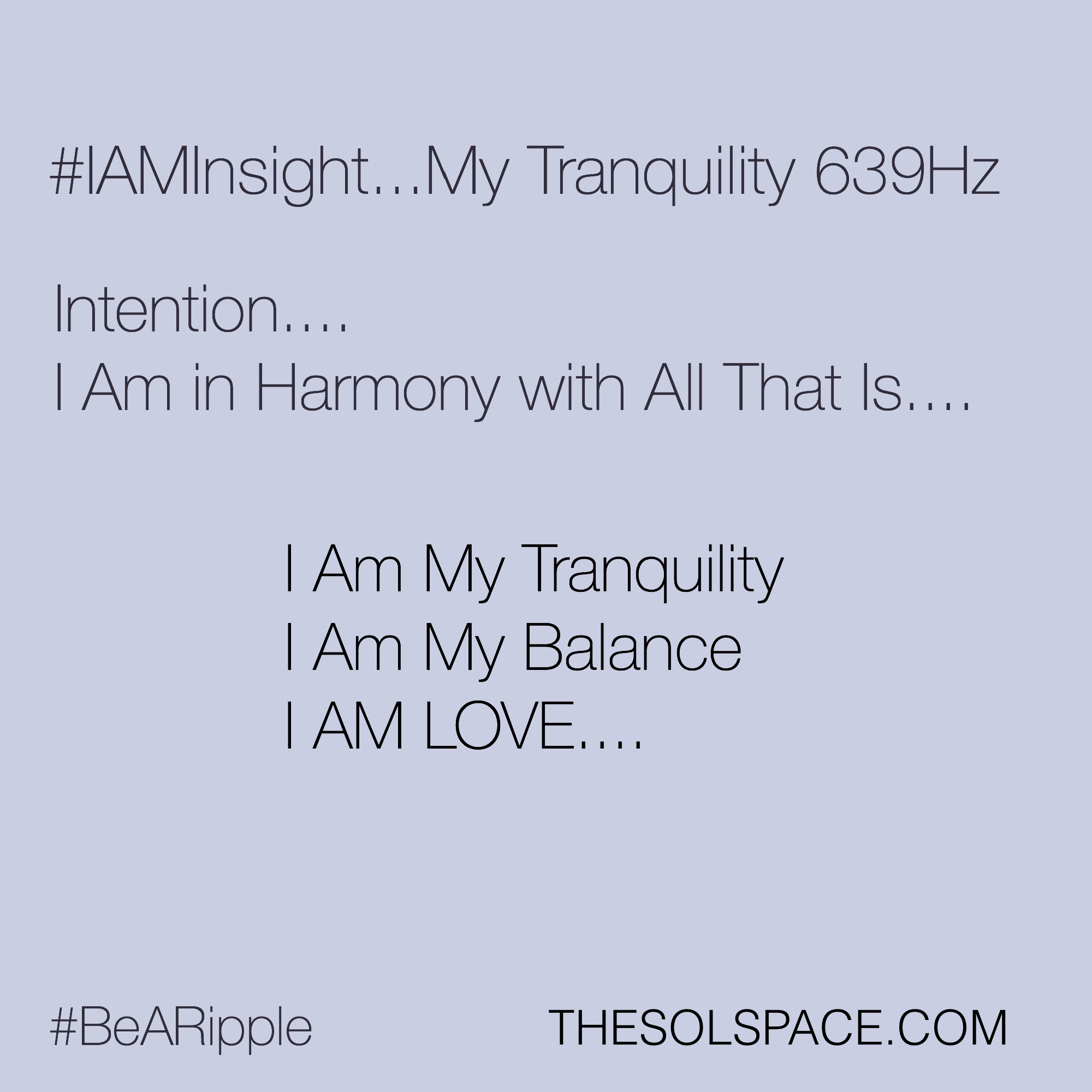 #BeARipple..My Tranquility 639Hz @theSOLspace