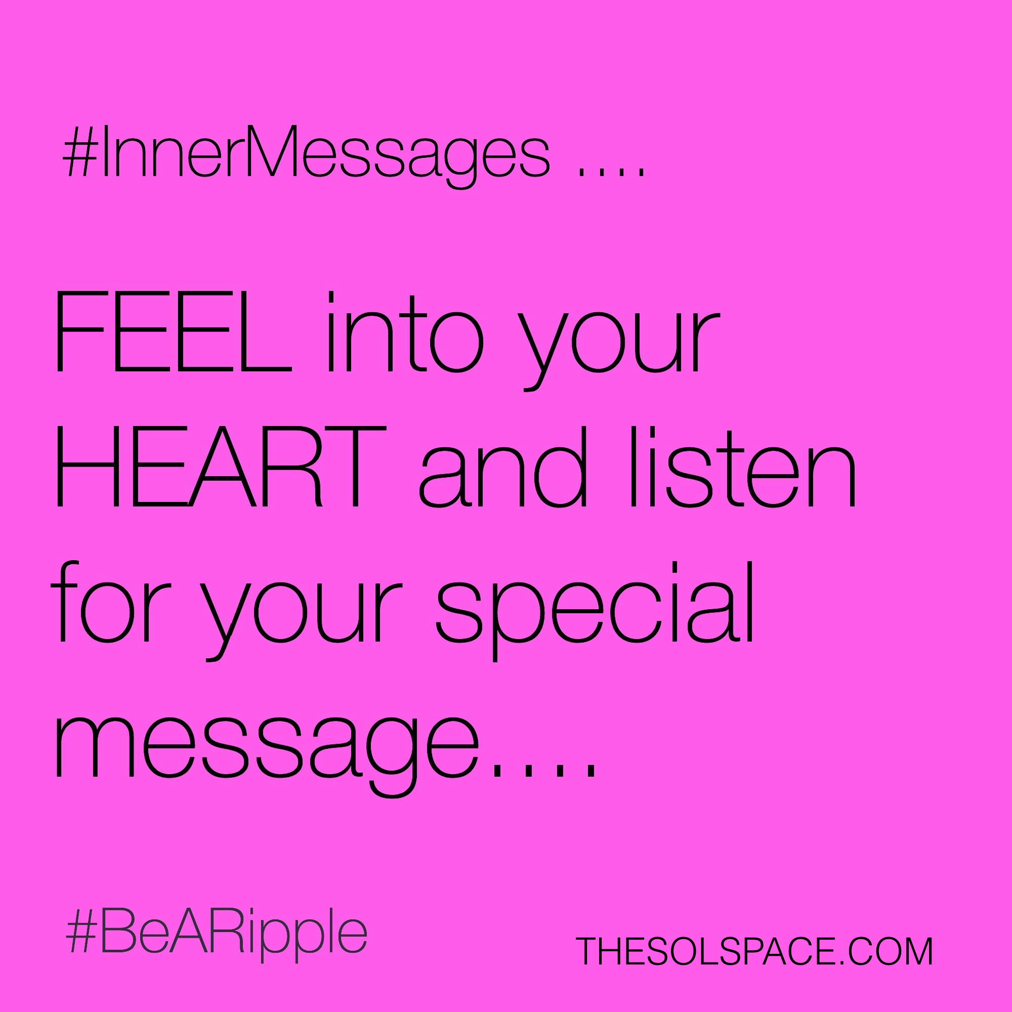 #BeARipple..FEEL into your HEART and listen for your special message @theSOLspace