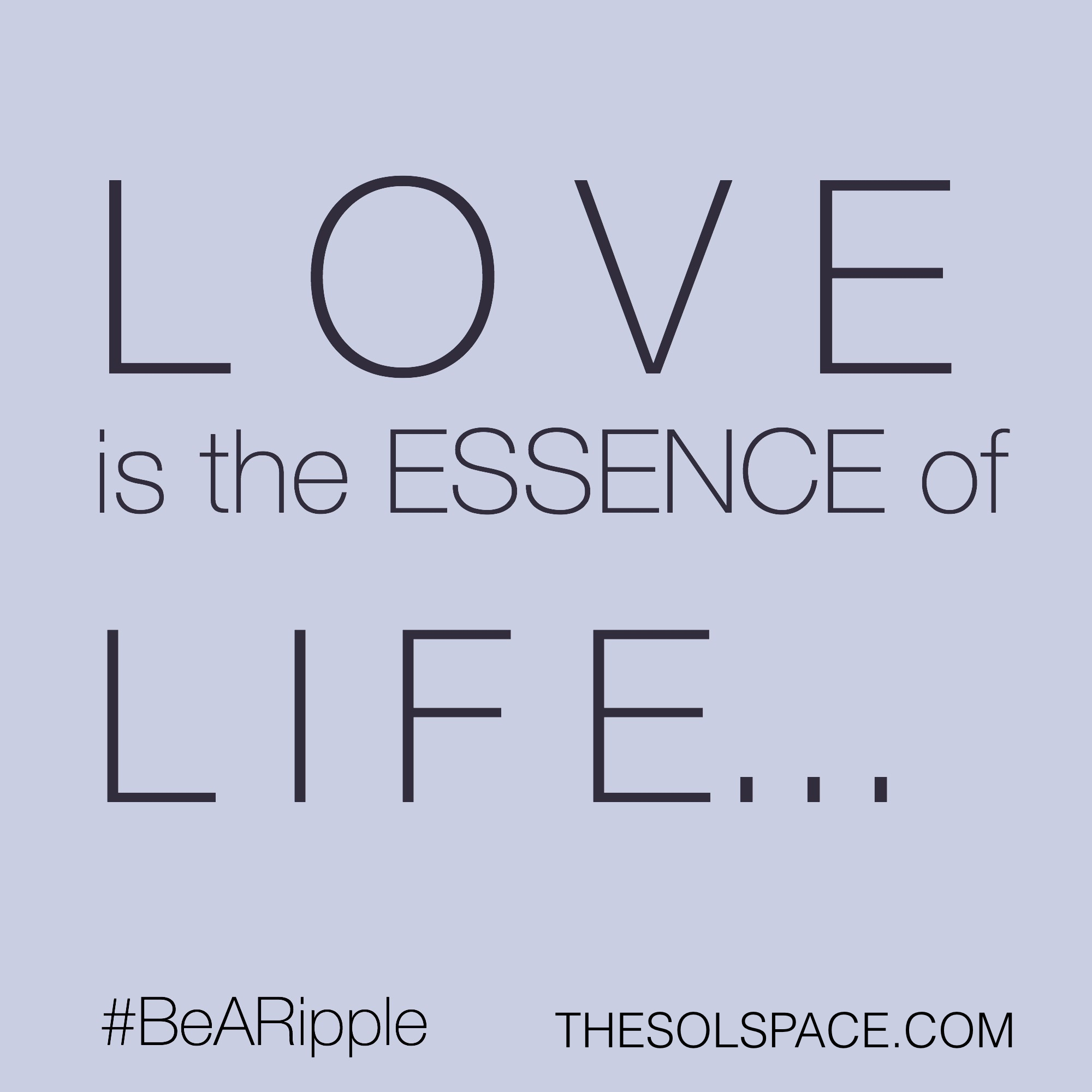 #BeARipple.. LOVE is the Essence of LIFE...@theSOLspace