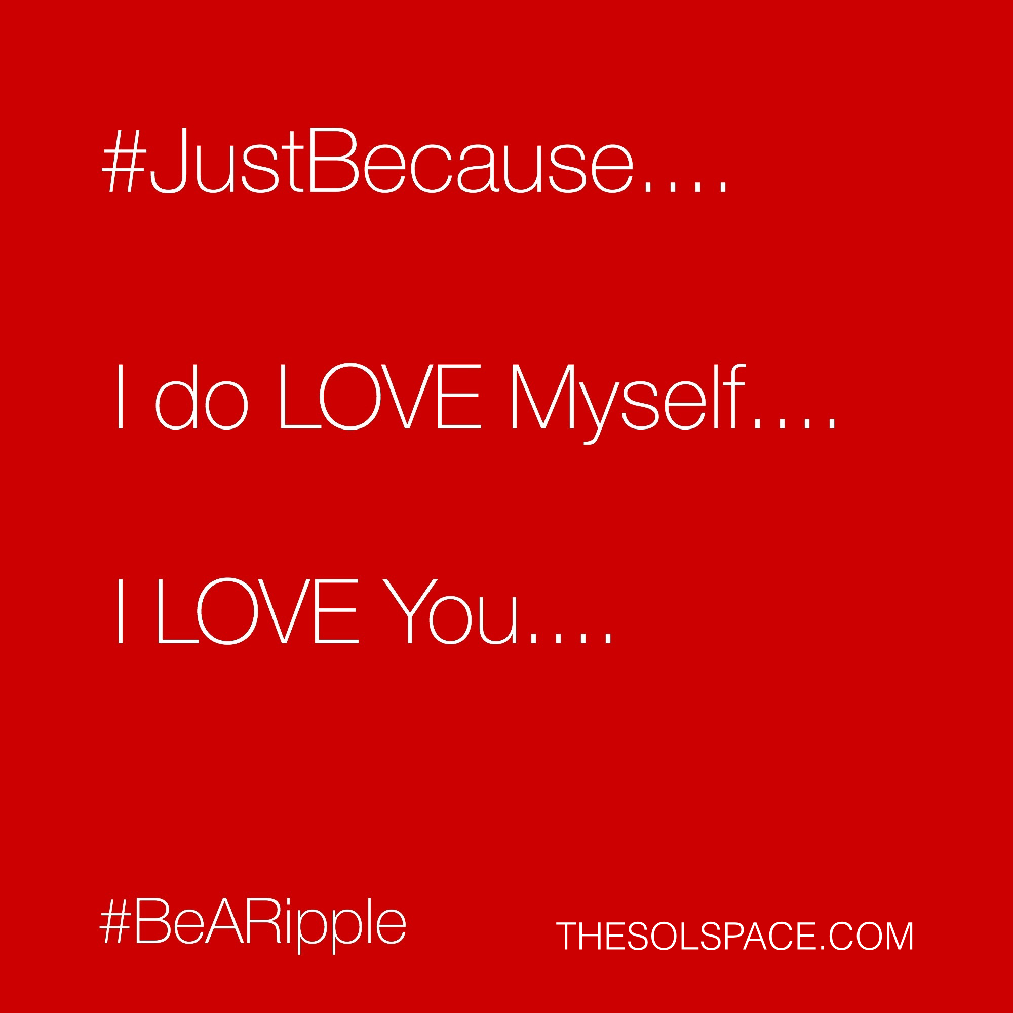 #BeARipple..I do LOVE myself...I LOVE You @theSOLspace