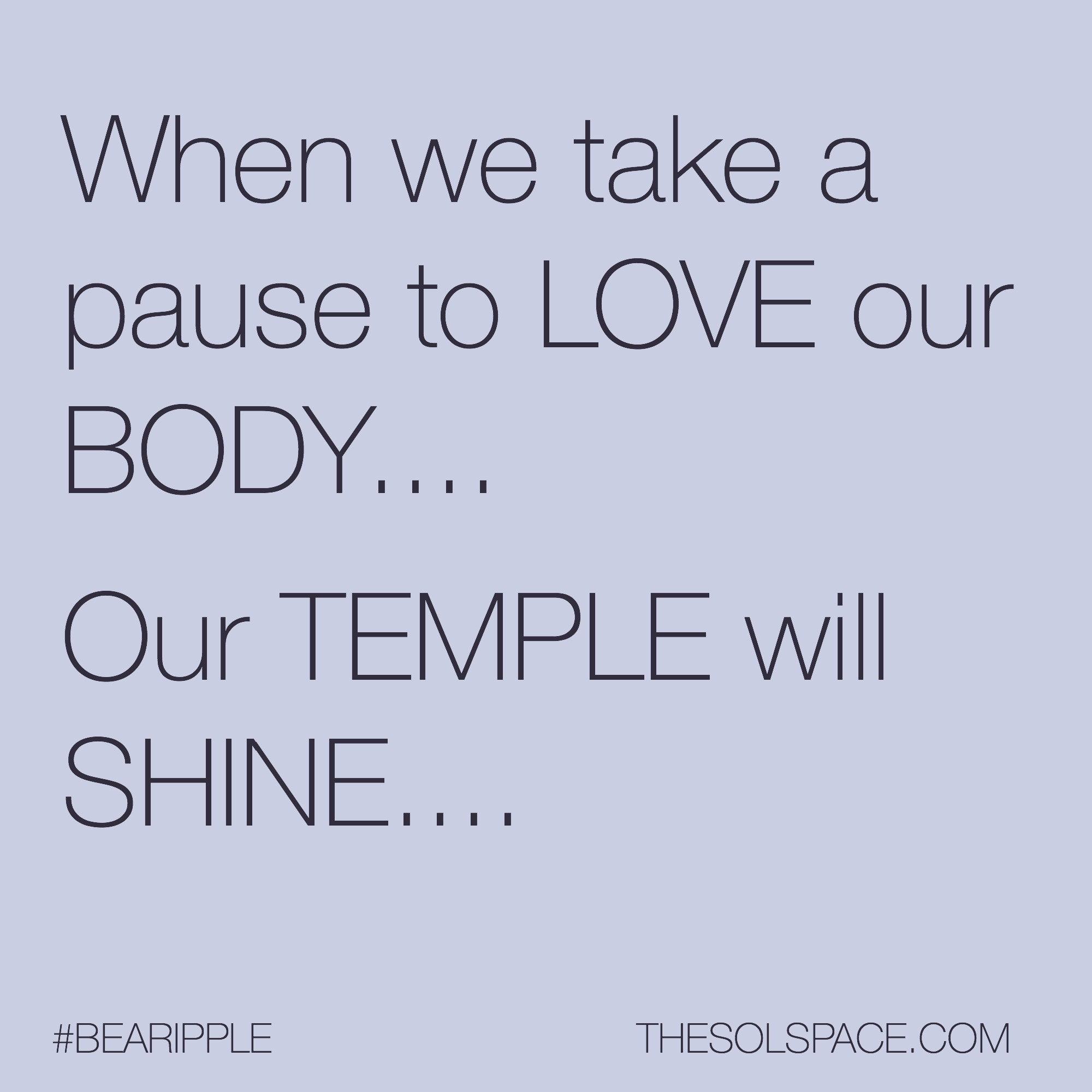 #BeARipple..When we take a pause to love our body...our temple will shine @theSOLspace