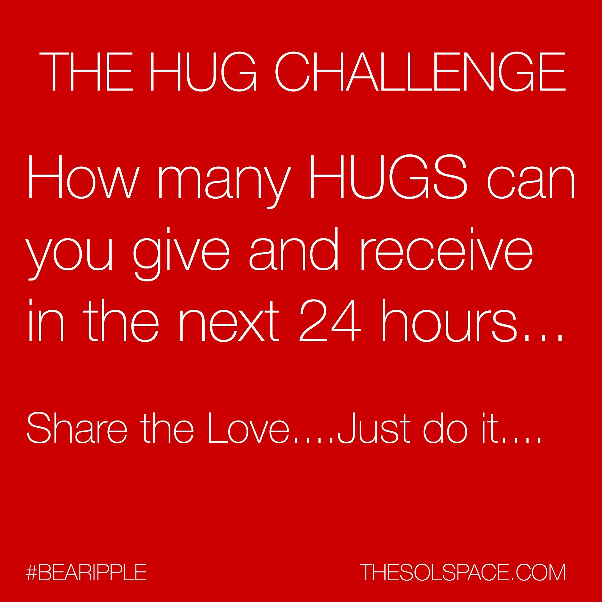 #BeARipple..How many hugs can you give and receive in the next 24 hours..share the love @theSOLspace