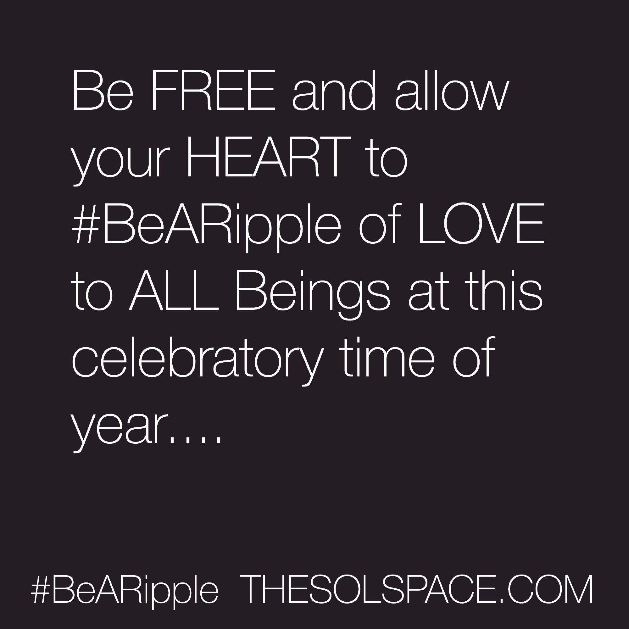#BeARipple..Be FREE and allow your heart to #BeARipple of LOVe to ALL beings... @theSOLspace