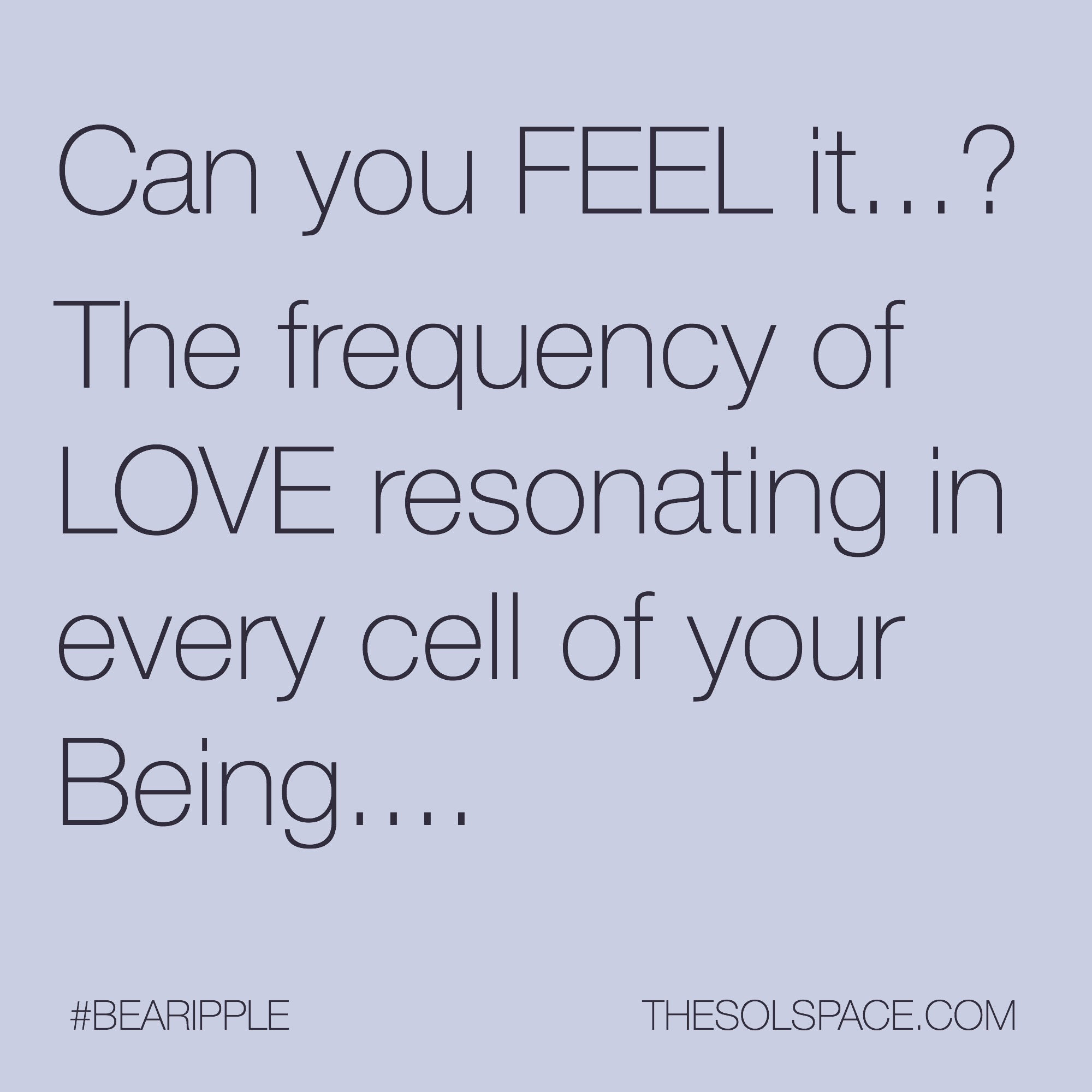 #BeARipple..Can you FEEL it...? The frequency of LOVE resonating in every cell of your Being @theSOLspace