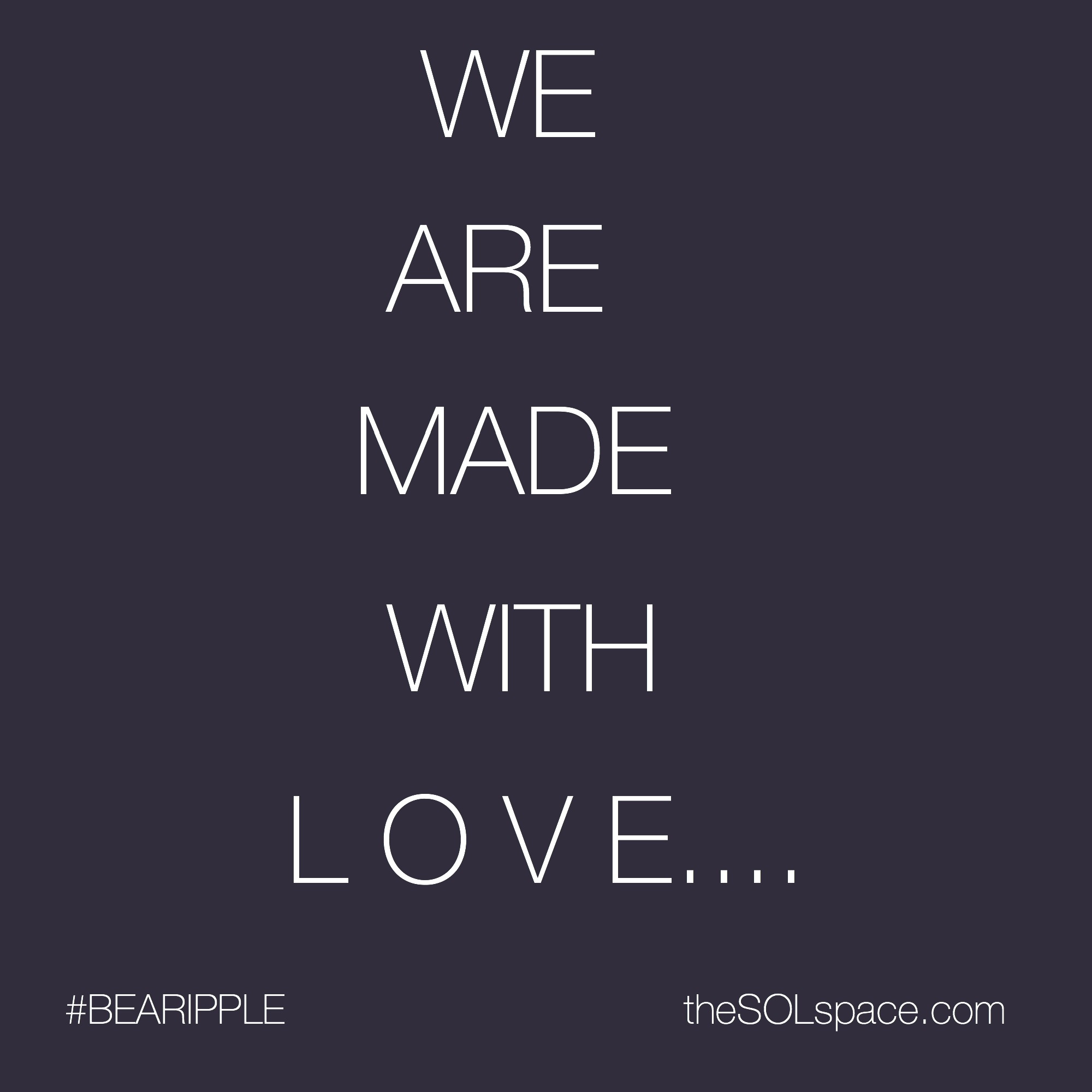 #BeARipple... We are made with LOVE @theSOLspace
