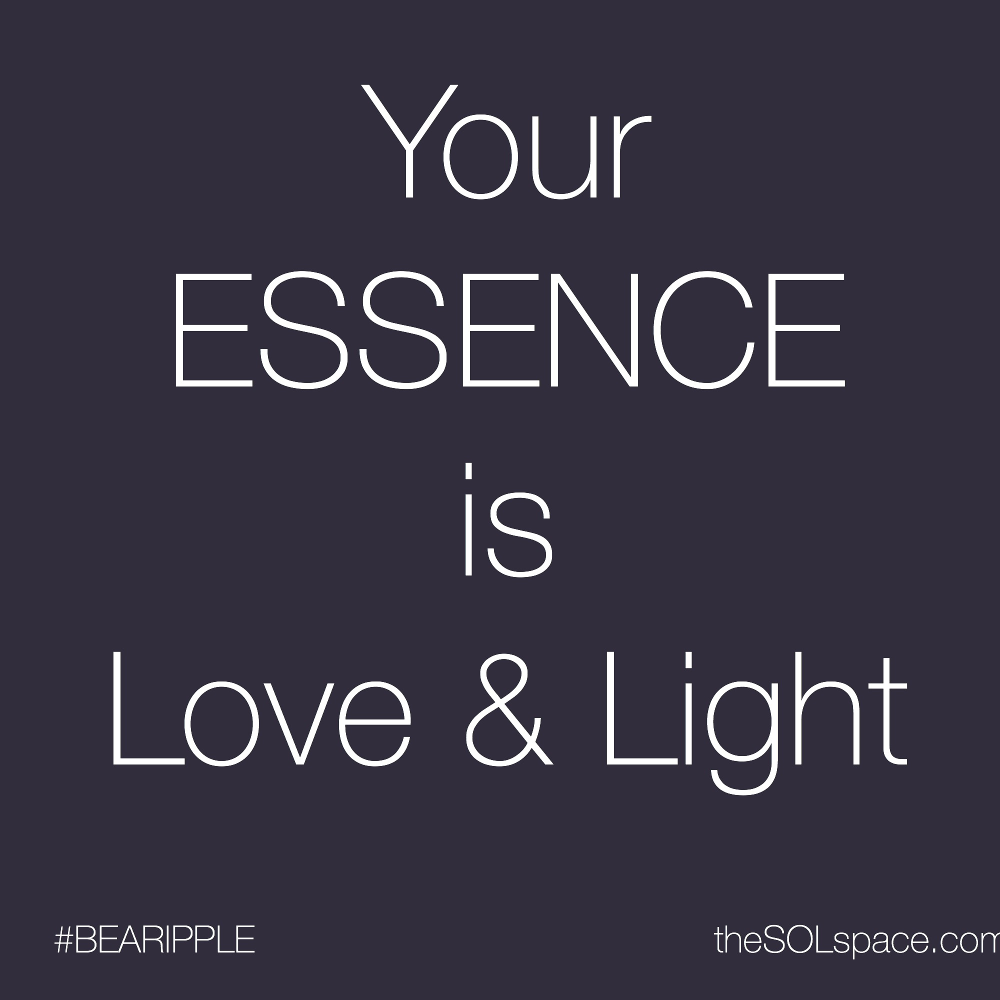 #BeARipple Your ESSENCE is Love & Light @theSOLspace