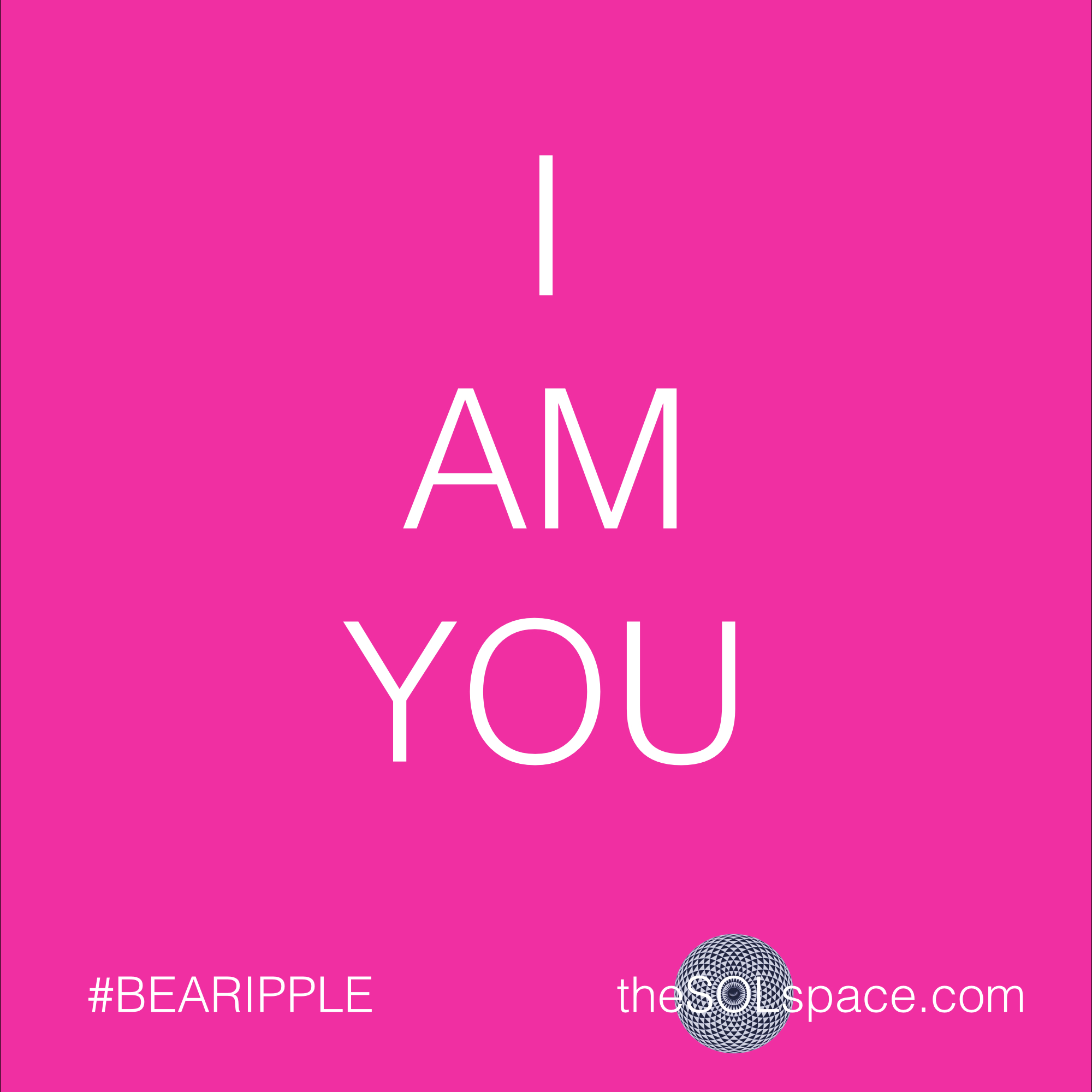 #BeARipple @theSOLspace I AM YOU